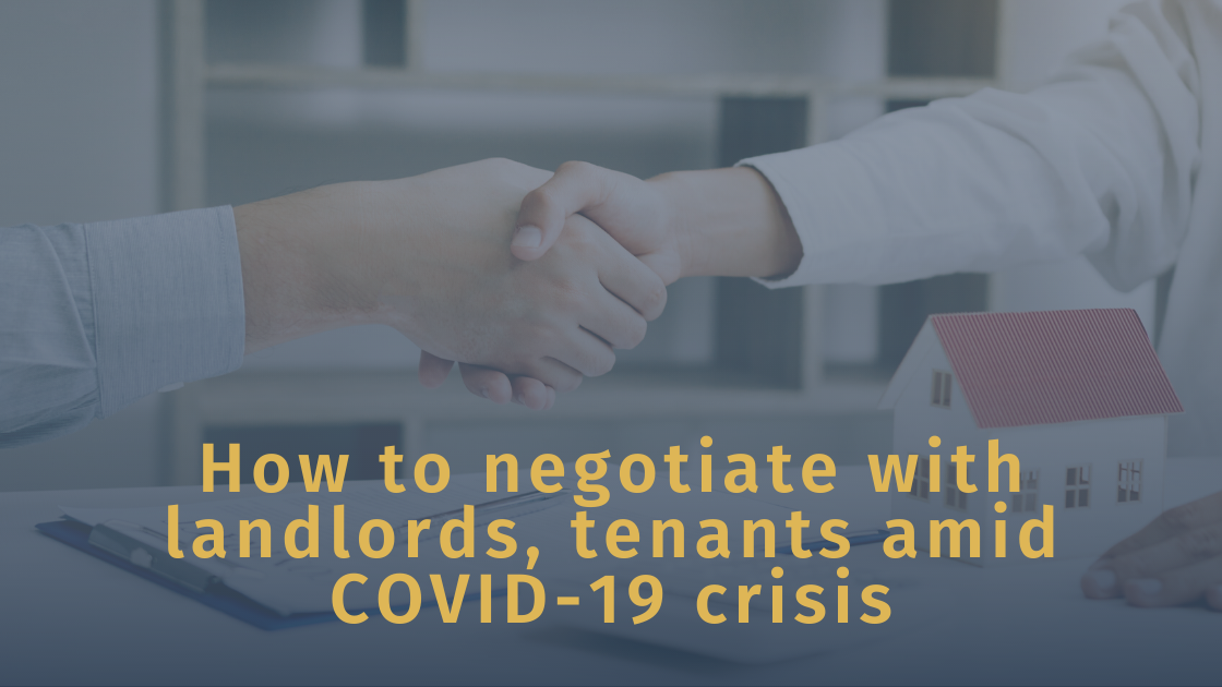 RENTAL SUPPORT: HOW TO NEGOTIATE WITH LANDLORDS, TENANTS AMIDST THE COVID-19 CRISIS