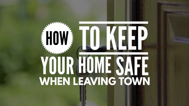 How to keep your home safe when leaving town