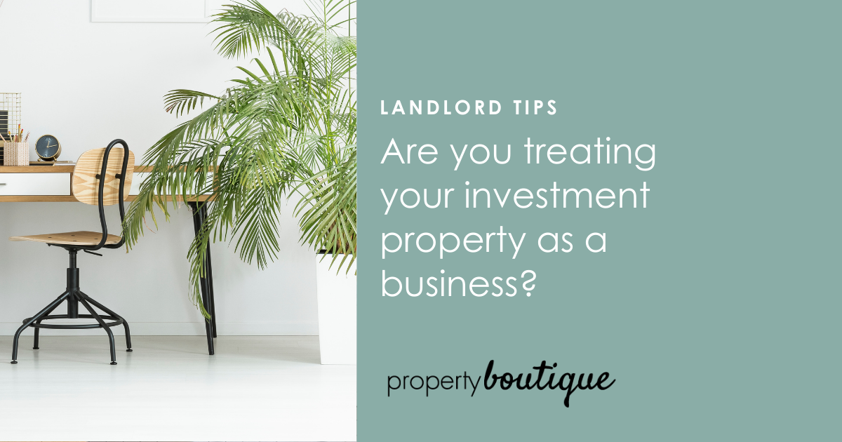 Are you treating your investment property as a business?