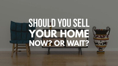 Should You Sell Your Home Now? Or Wait?