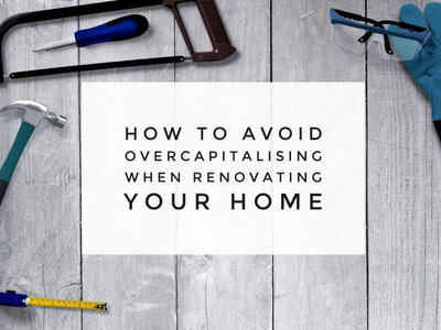 How to avoid overcapitalising when your renovating your home