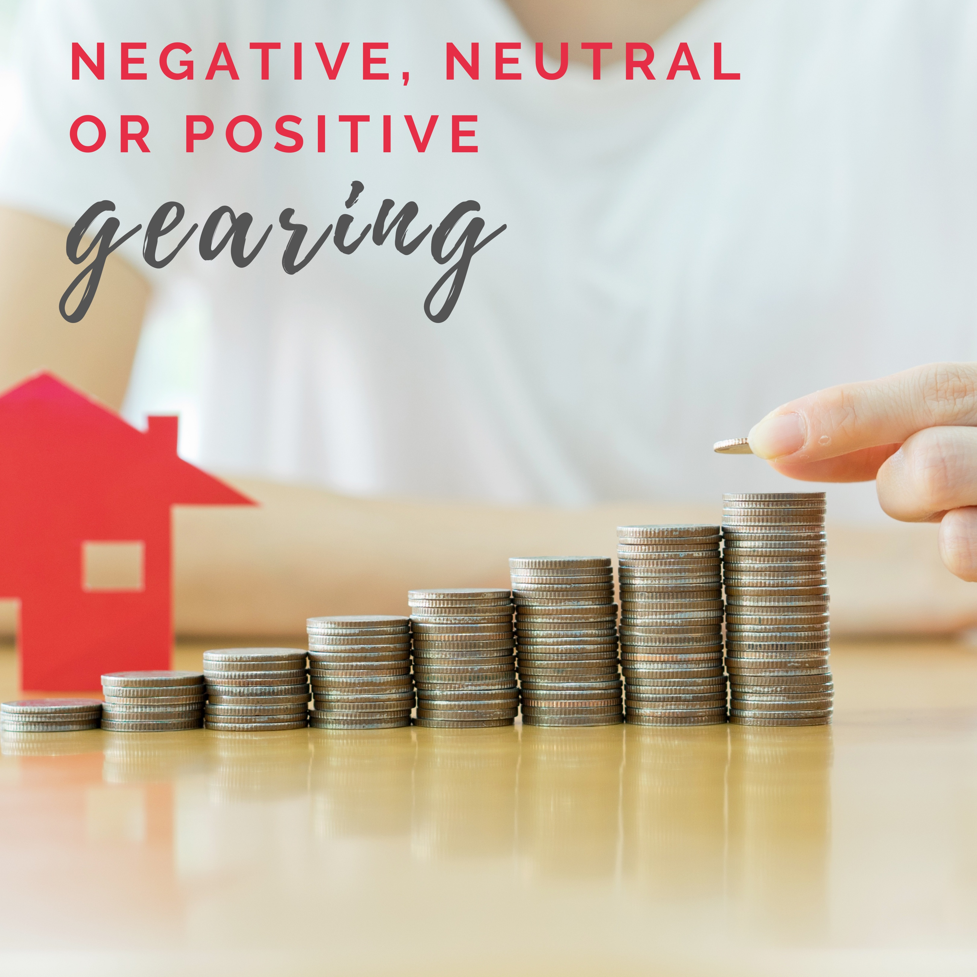 Negative, neutral, positive gearing: Which is best?