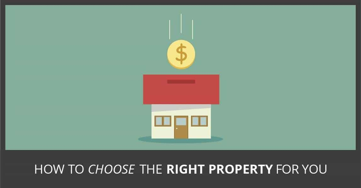 How to choose the right property for you