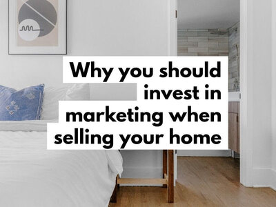 Why you should invest in marketing when selling your home