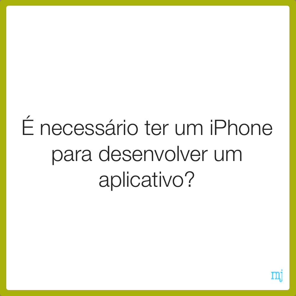 É necessário ter um iPhone para criar app?