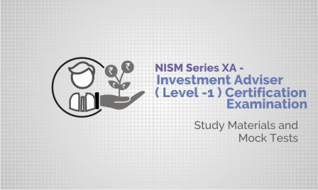 NISM Series XA - Investment Adviser  ( Level -1 ) Certification Examination