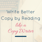 Write Better Copy by Reading like a (copy)Writer