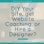 DIY Your Site, get Website Coaching, or Hire a Designer?
