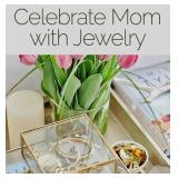 Celebrate Mom with Jewelry