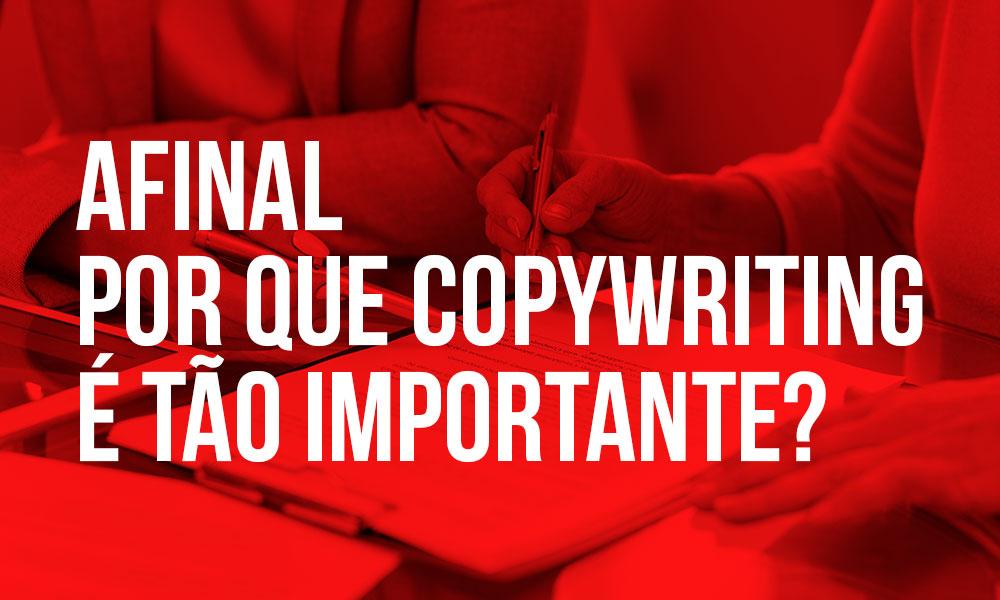 Afinal por que Copywriting é tão importante?
