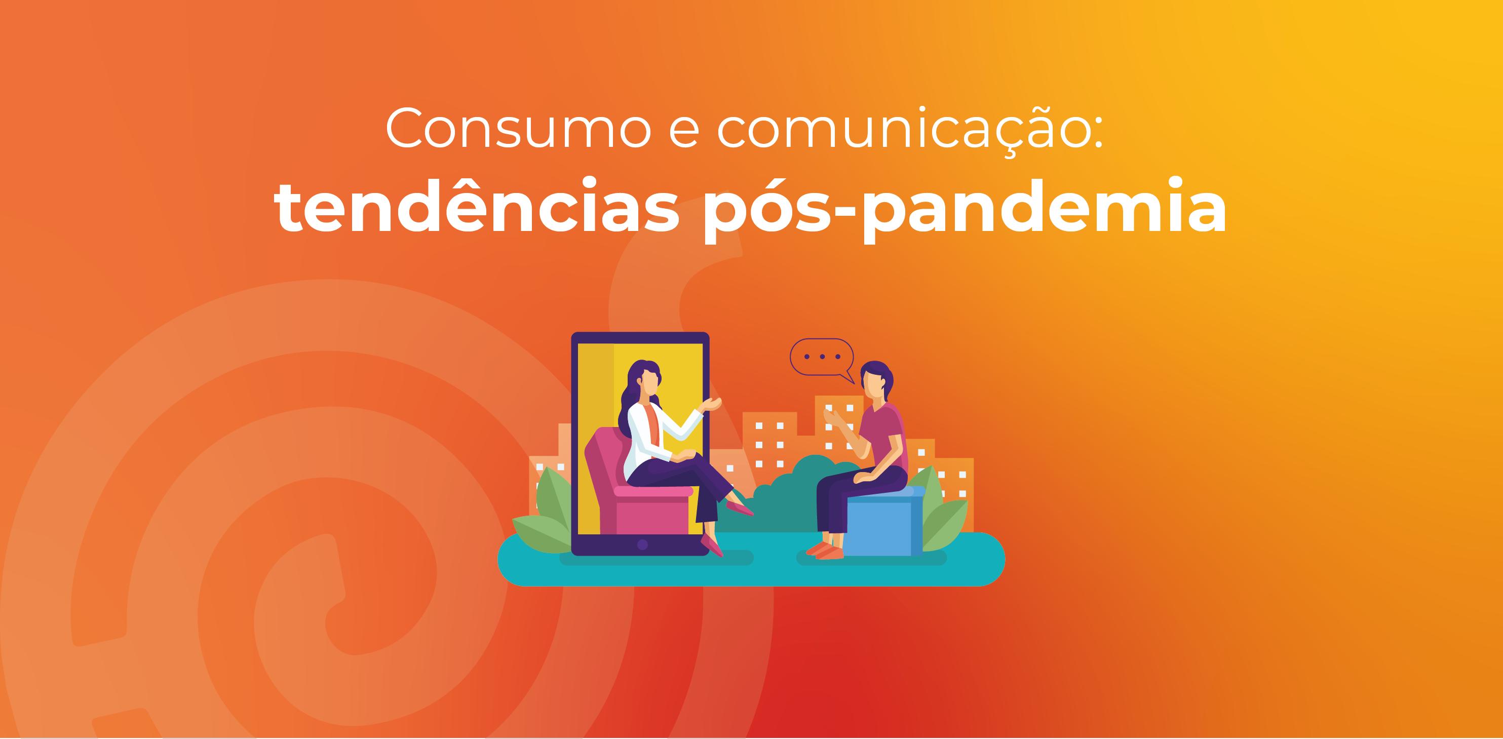 Consumo e comunicação: tendências pós-pandemia