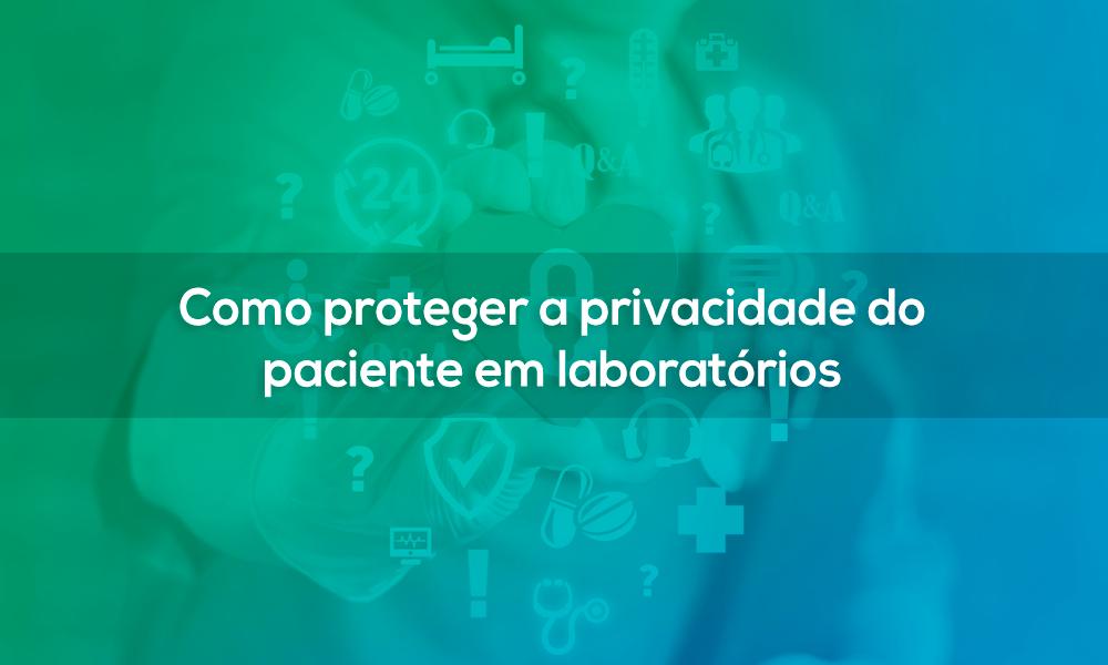 Como proteger a privacidade do paciente em laboratórios