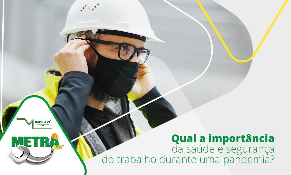 Qual a importância da saúde e segurança no trabalho durante uma pandemia?