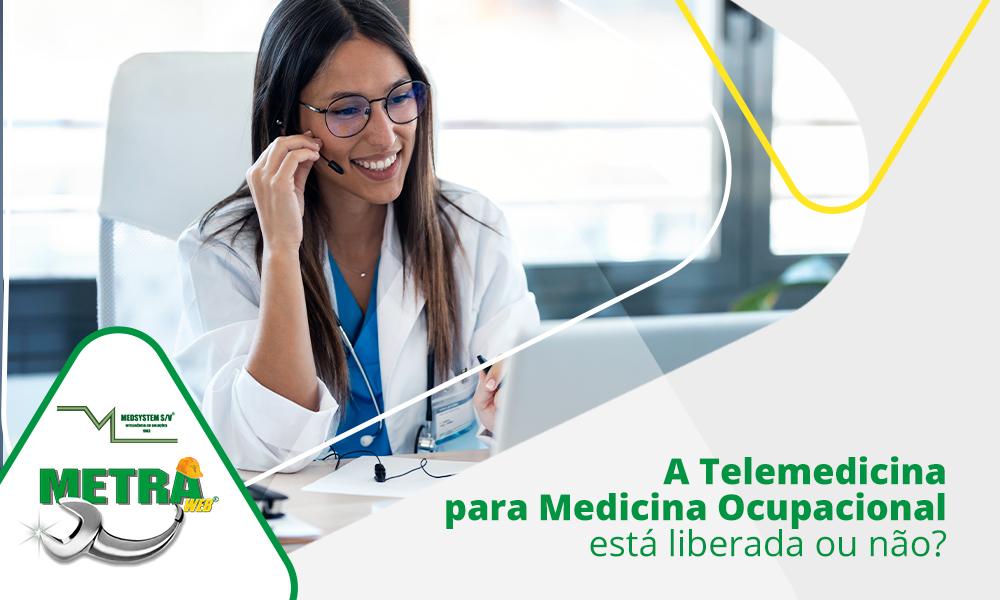 A Telemedicina para Medicina Ocupacional está liberada ou não?