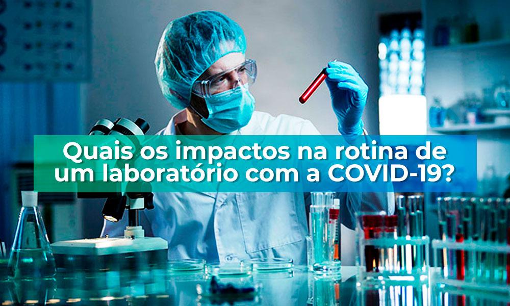 Quais os impactos na rotina de um laboratório com a COVID-19?
