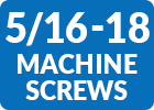 5/16-18 Machine Screws