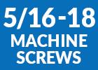5/16-18 Machine Screws