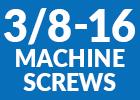 3/8-16 Machine Screws
