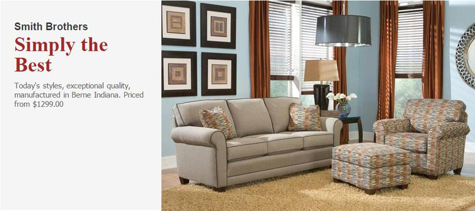 Smith Brothers. Simply the Best. Today's styles, exceptional quality, manufactured in Berne Indiana.  Priced from $1299.00
