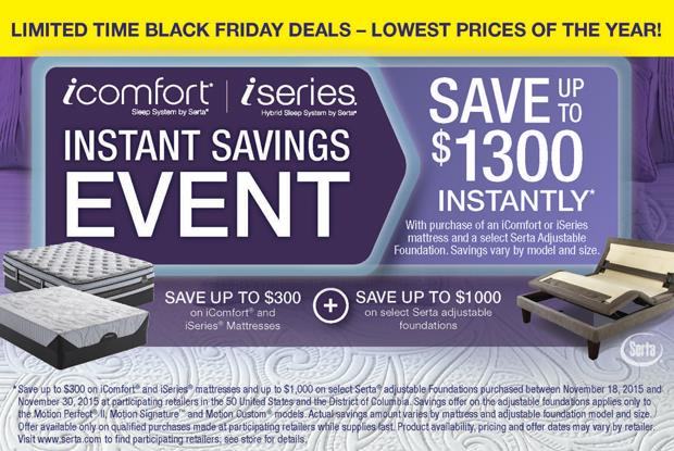 Save now on Serta iComfort and iSeries mattress sets with Black Friday deals.  Stop in and see a salesperson for details.
