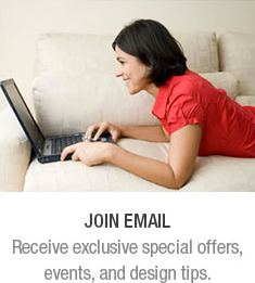 Join Email. Receive exclusive special offers, events, and design tips.