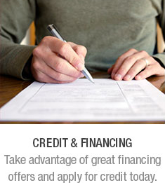 Credit & Financing. Take advantage of great financing offers and apply for credit today.