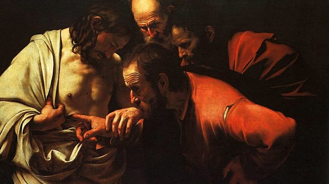 christsaintthomas caravaggio I am the man, Thomas, I am the man;Look at these nail scars here in my hands.