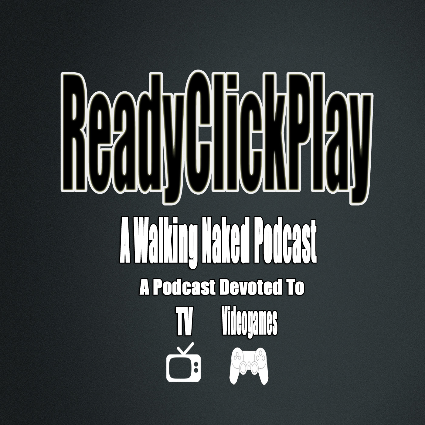 ReadyClickPlay: A Walking Naked Podcast