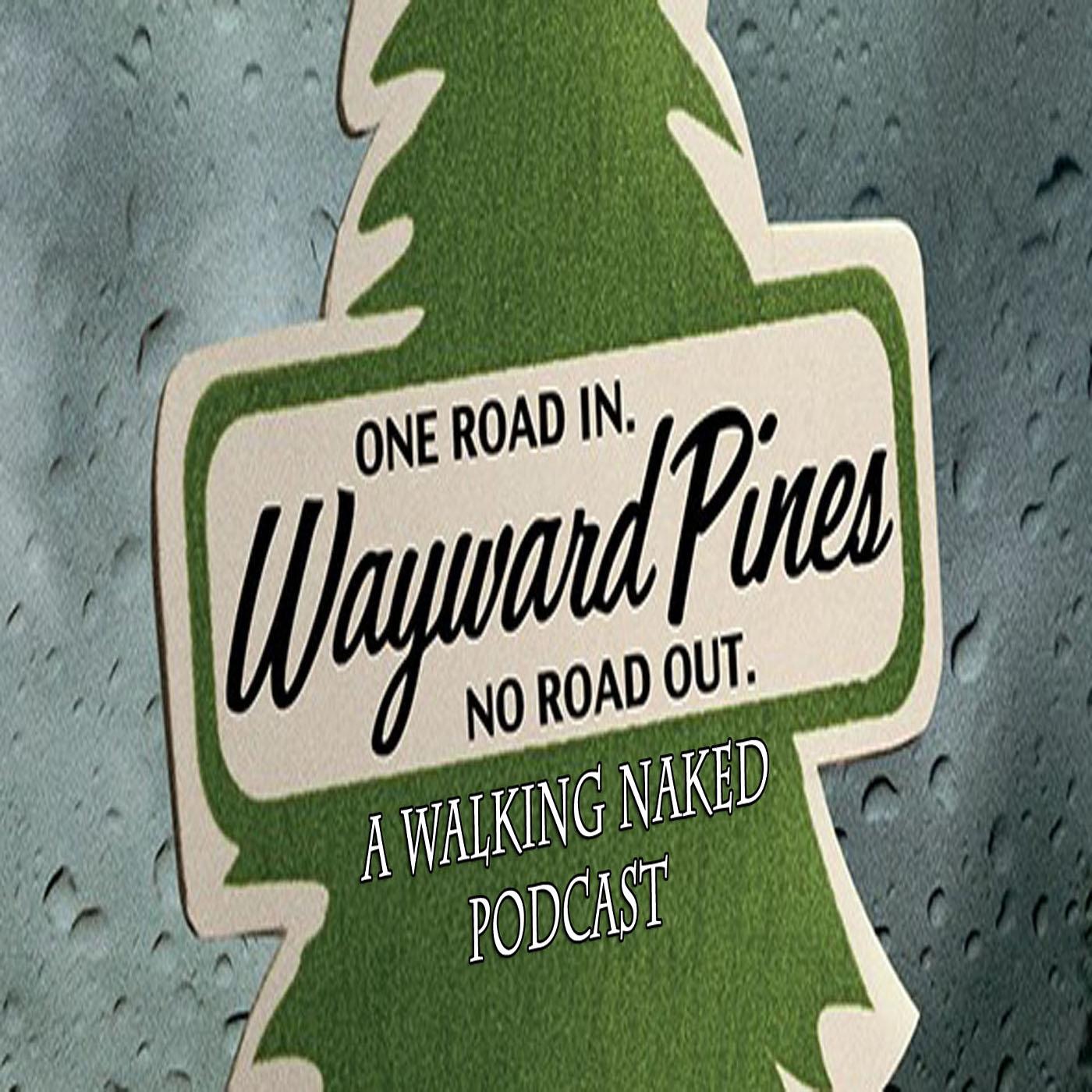 Wayward Pines: A Walking Naked Podcast