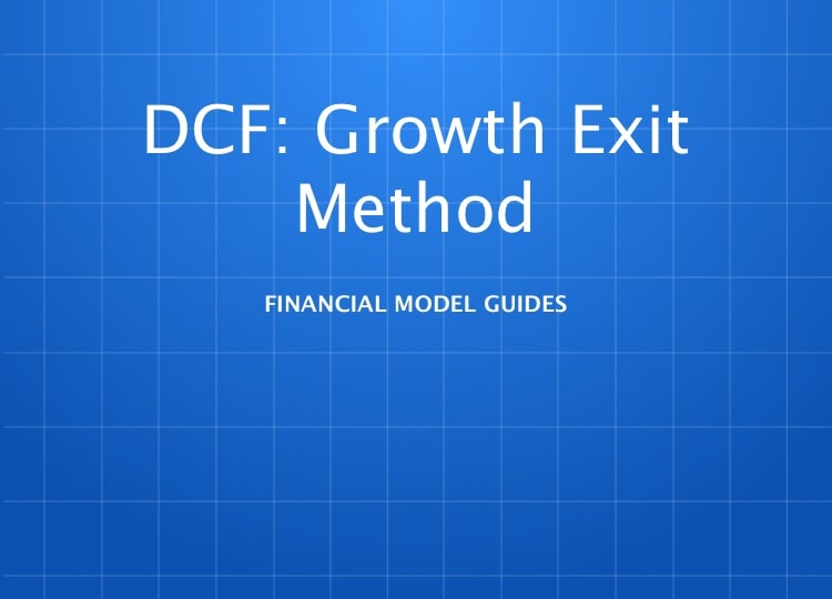 How To Build A Discounted Cash Flow Model: Growth Exit Method