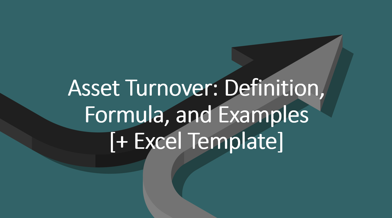 Asset Turnover: Definition, Formula, and Examples [+ Excel Template]