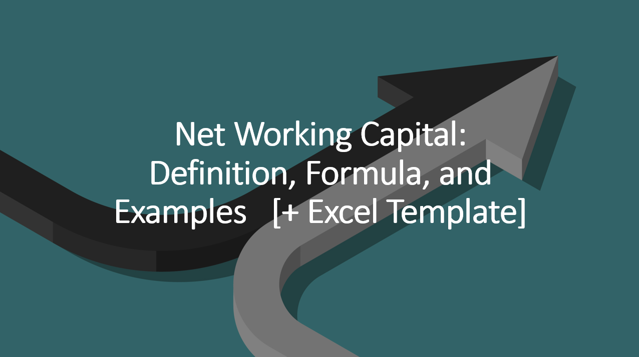 Net Working Capital: Definition, Formula, and Examples [+ Excel Template]