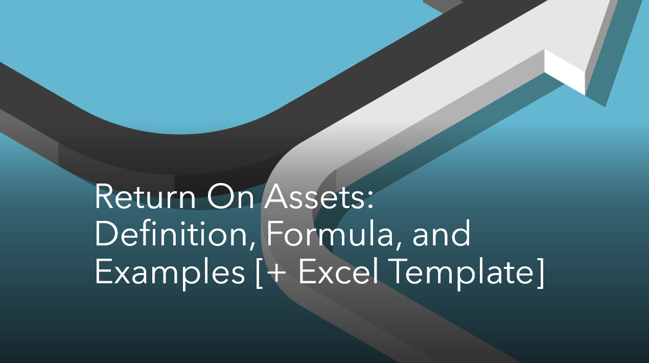 Return On Assets (ROA): Definition, Formula, and Examples [+ Excel Template]