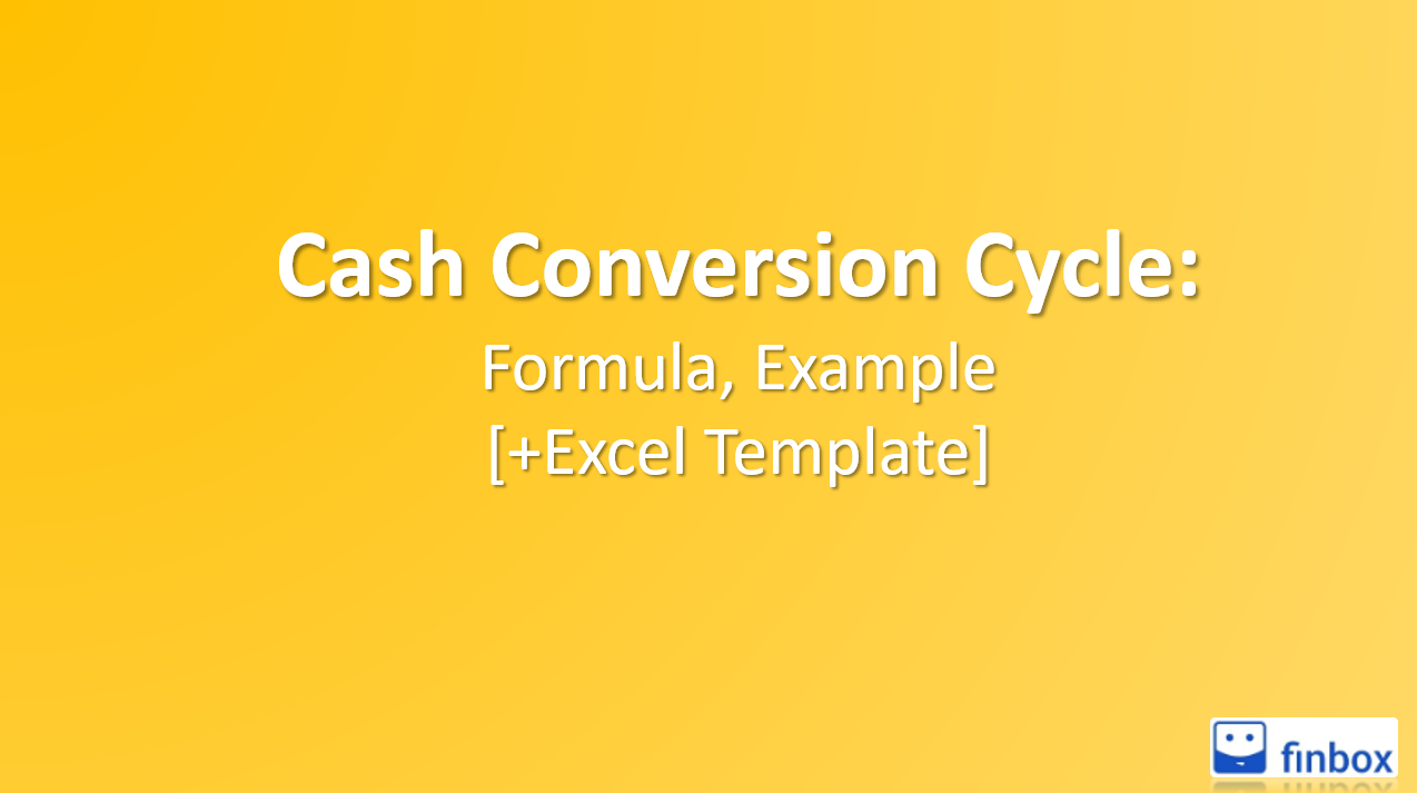 What Is The Cash Conversion Cycle: Formula, Example [+Excel Template]