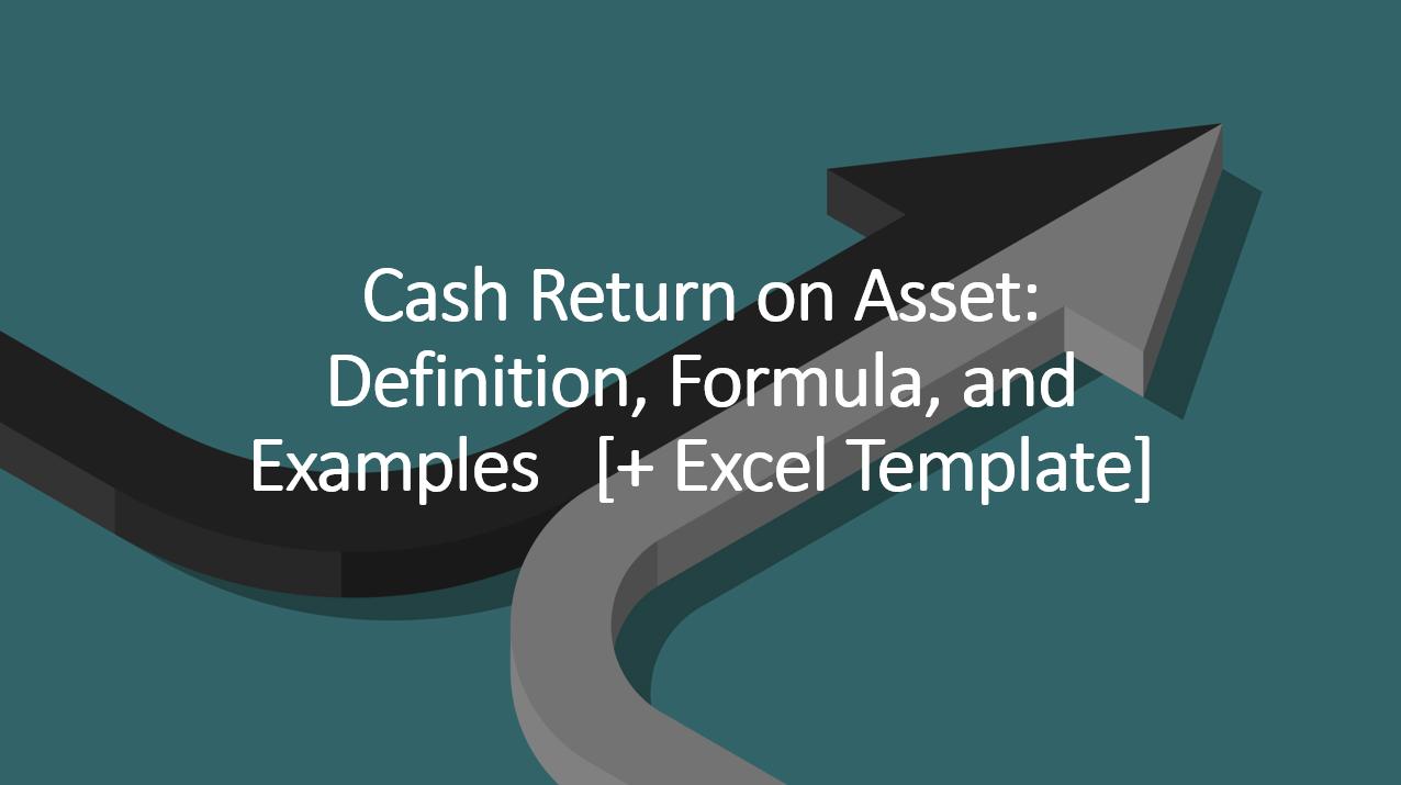Cash Return On Assets (Cash ROA): Definition, Formula, and Example [+Excel]
