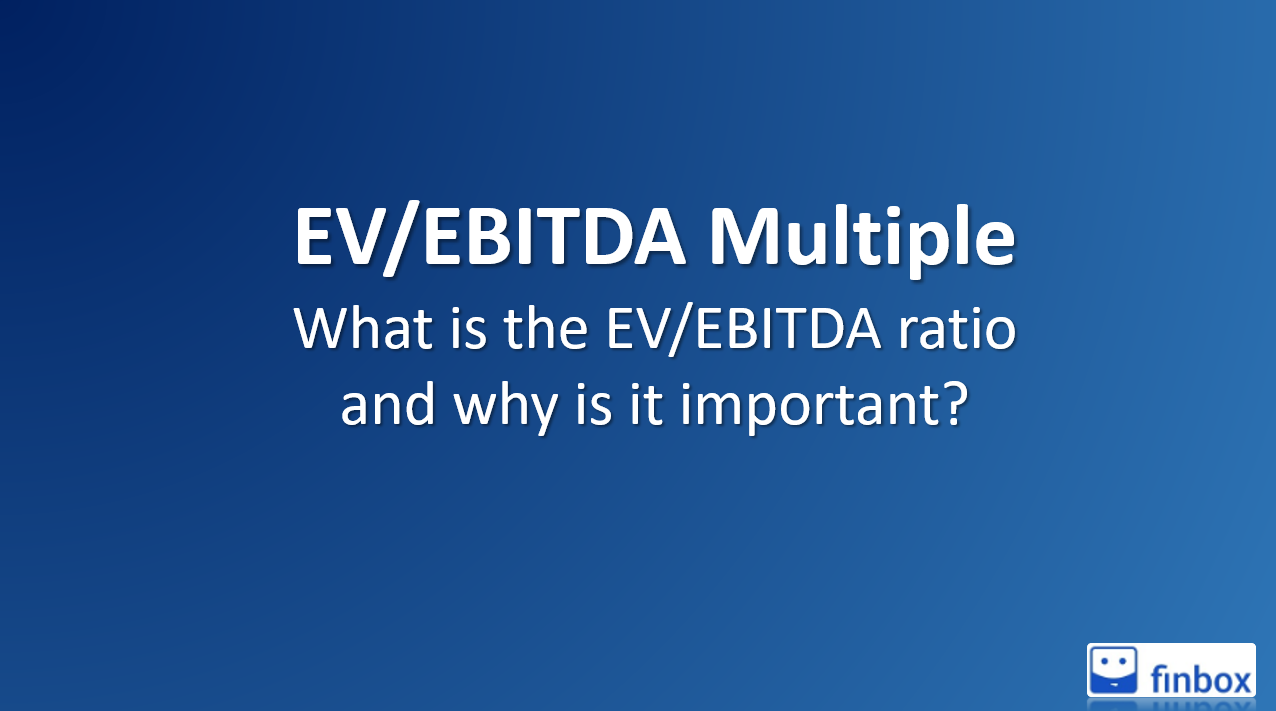 EV/EBITDA Multiple: What is the EV EBITDA Ratio, Why Is it important?