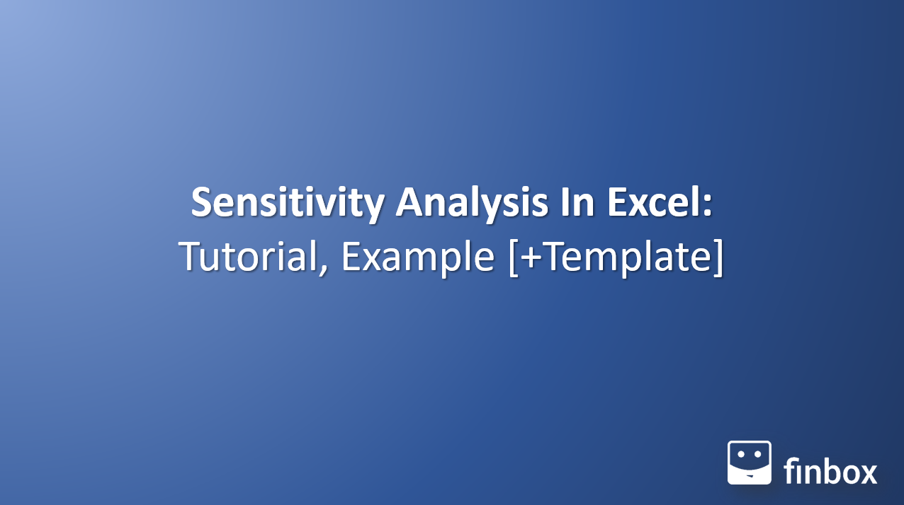 Sensitivity Analysis In Excel: Tutorial, Example [+ Template]
