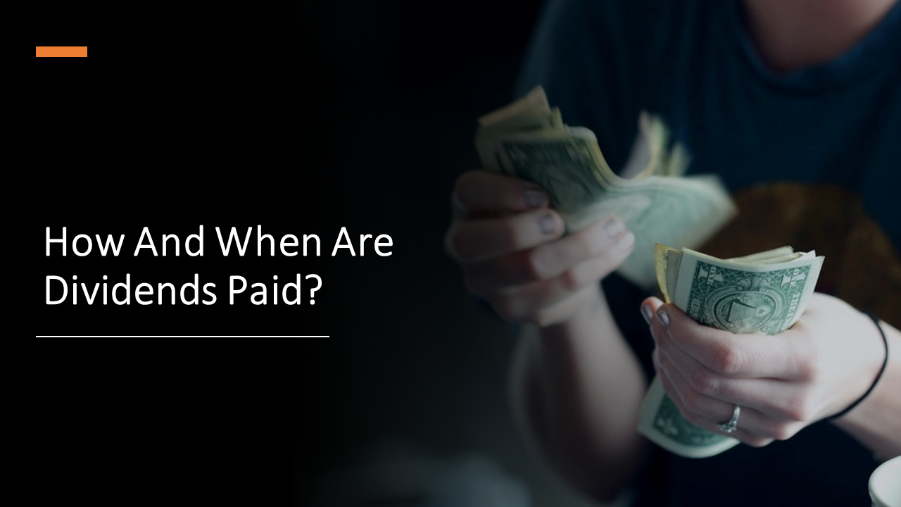 How And When Are Dividends Paid?