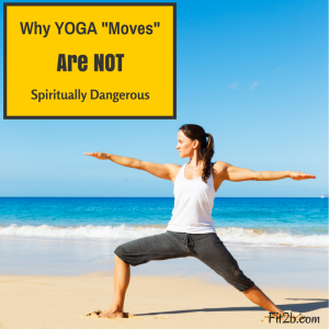 Why YOGA Moves are NOT spiritually dangerous - Fit2b.us