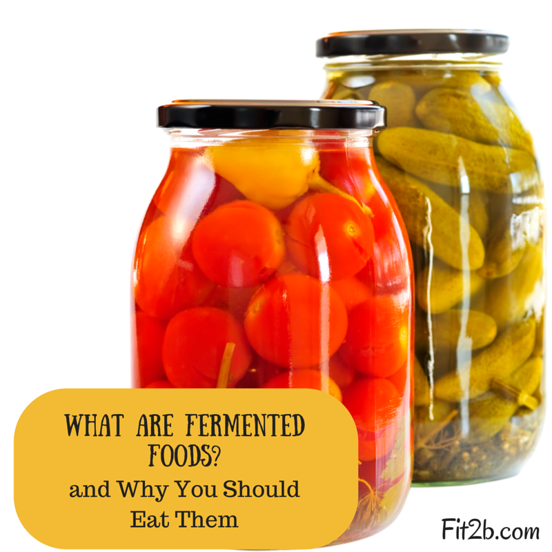 What are Fermented Foods? Should You Eat Them? - Fit2b.com