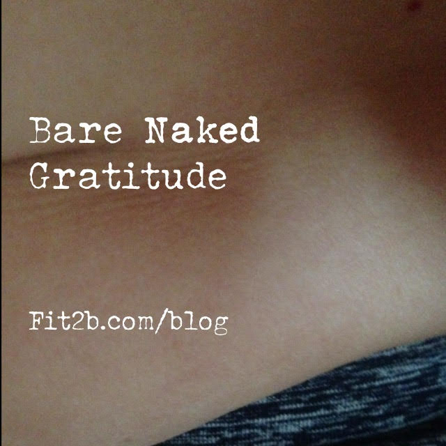 Are you able to be thankful for your body when you're naked, or do you just tear yourself down? -fit2b.com