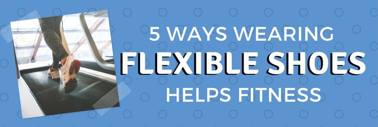 5-Ways-Wearing-Flexible-Shoes-Helps-Fitness-2-Fit2B-Studio1