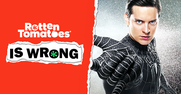 &#8220;Rotten Tomatoes Is Wrong&#8221; About&#8230; <em>Spider-Man 3</em>
