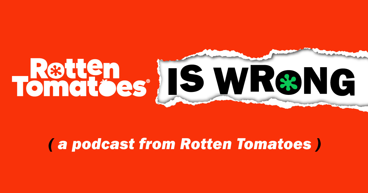 """Rotten Tomatoes Is Wrong"" (A Podcast From Rotten Tomatoes)"