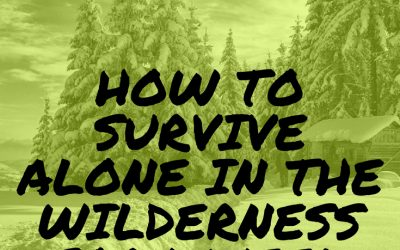 Solo Survival: How to Survive Alone in the Wilderness for 1 Week
