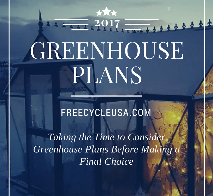 Taking the Time to Consider Greenhouse Plans Before Making a Final Choice
