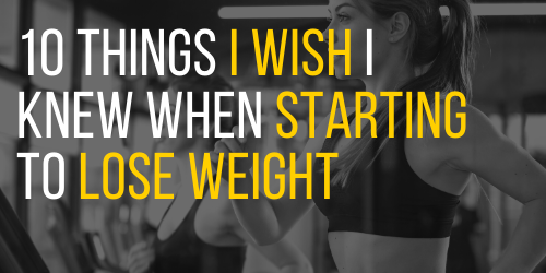 10 Things I Wish I Knew When Starting to Lose Weight