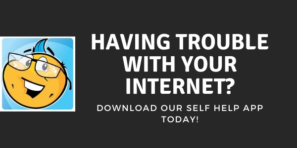 Having Internet issues? Download our self-help app today!