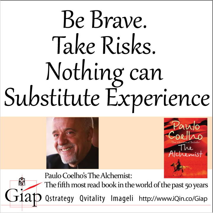 Paulo Coelho Quotes from Giap: Be brave. Take risks. Nothing can substitute experience.. Image Size:720x720px
