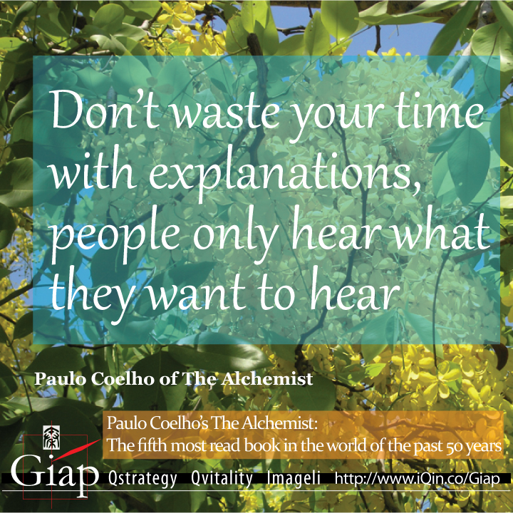 Paulo Coelho Quotes from Giap: Don't Waste Your Time With Explanations, People Only Hear What They Want To Hear. Image Size:720x720px